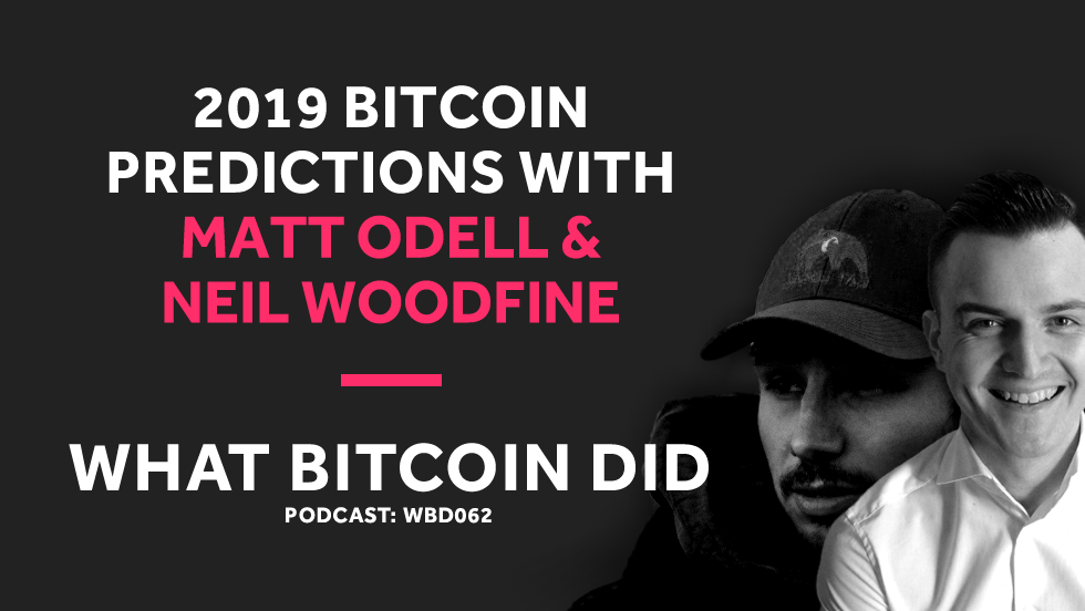 Matt Odell and Neil Woodfine on What They Would Like to See for Bitcoin in 2019     JANUARY 8, 2019
