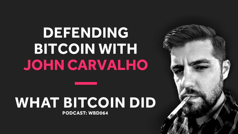 Defending Bitcoin with John Carvalho     Wednesday 2nd Jan, 2018