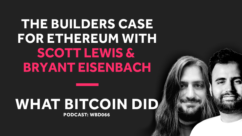 The Builders Case for Ethereum with Scott Lewis and Bryant Eisenbach     JANUARY 22, 2019