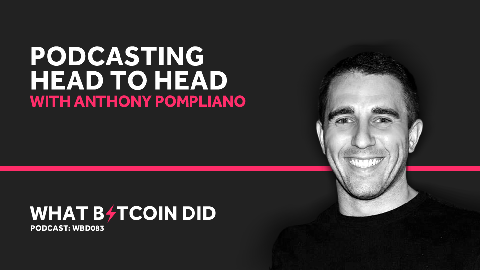 Podcasting Head to Head With Anthony Pompliano     MARCH 8, 2019