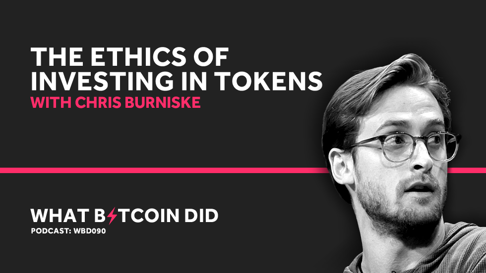 Chris Burniske on The Ethics of Investing in Tokens     MARCH 29, 2019
