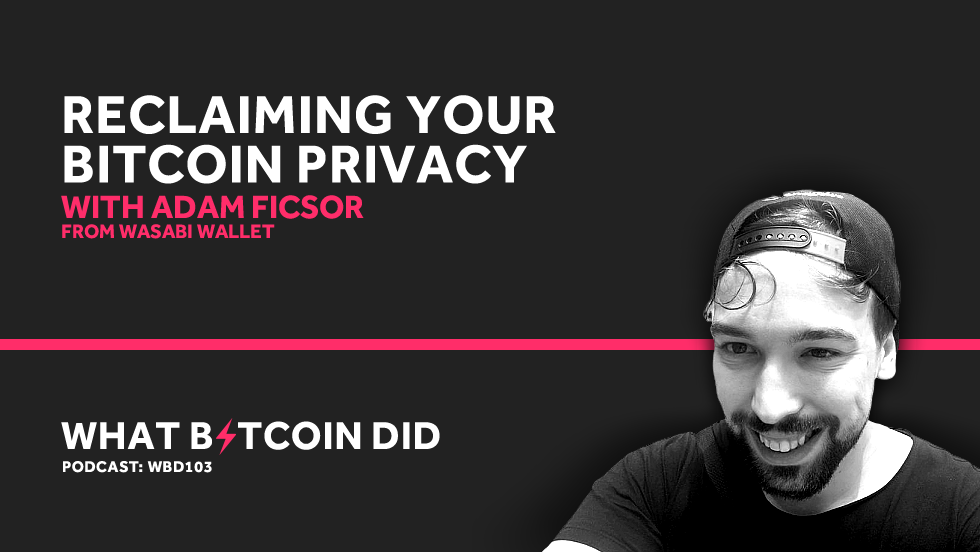 Adam Ficsor from Wasabi on Reclaiming Your Bitcoin Privacy     MAY 3, 2019