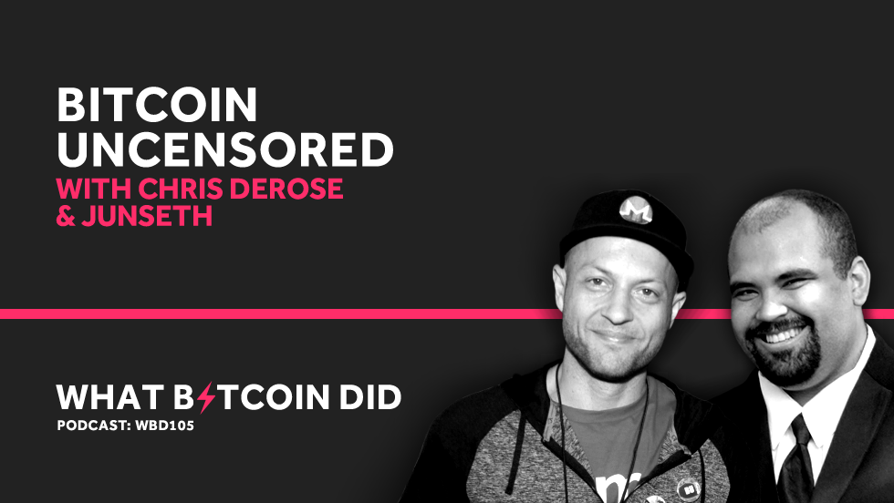 Bitcoin Uncensored with Chris DeRose and Junseth     MAY 10, 2019