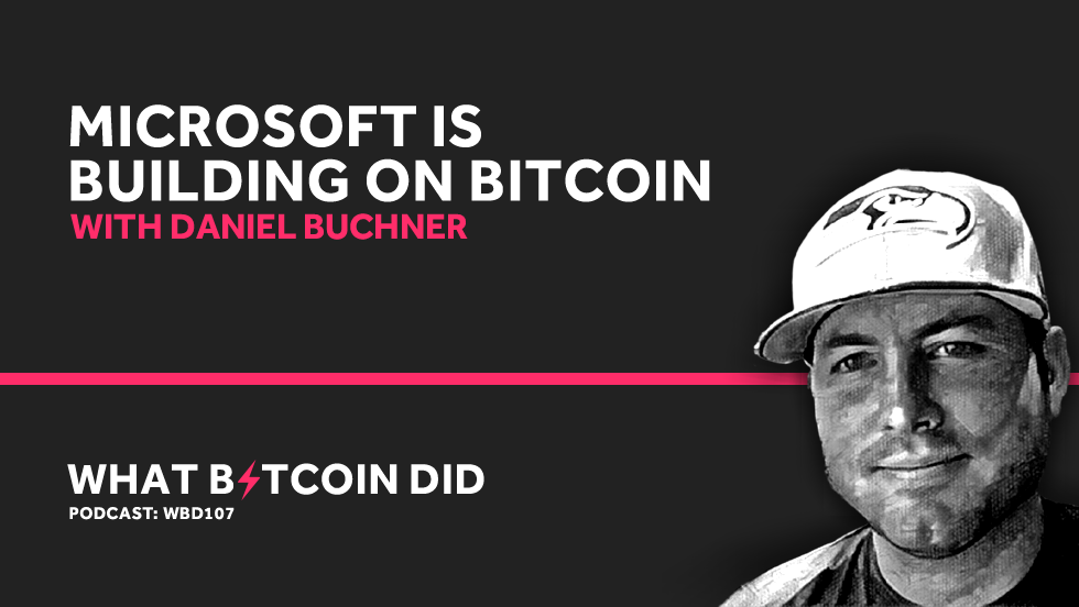 Daniel Buchner on Why Microsoft is Building Decentralised IDs on Bitcoin     MAY 17, 2019
