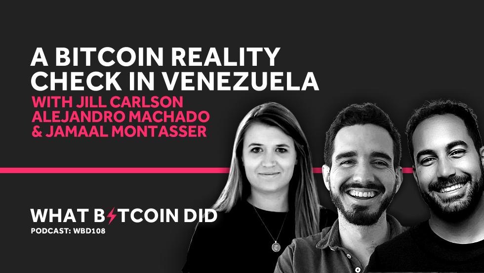 A Bitcoin Reality Check in Venezuela with Jill Carlson, Alejandro Machado & Jamaal Montasser     MAY 21, 2019