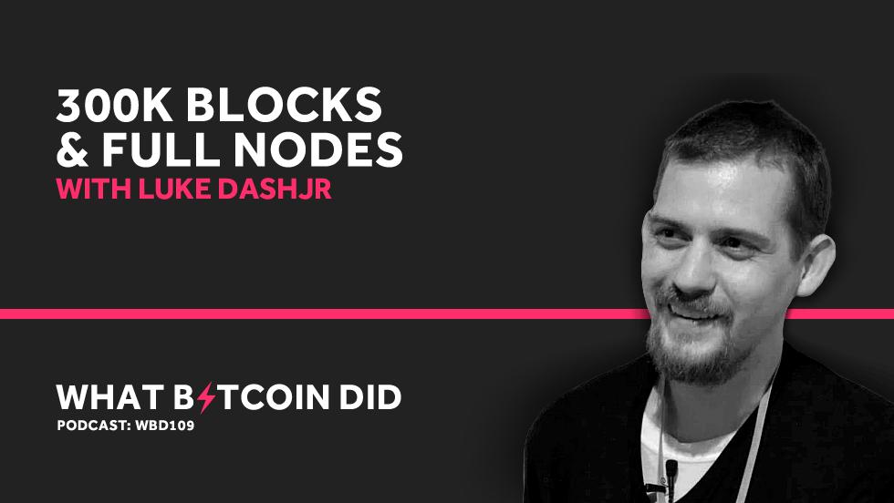 Luke Dashjr on 300k Blocks and Full Nodes     MAY 23, 2019