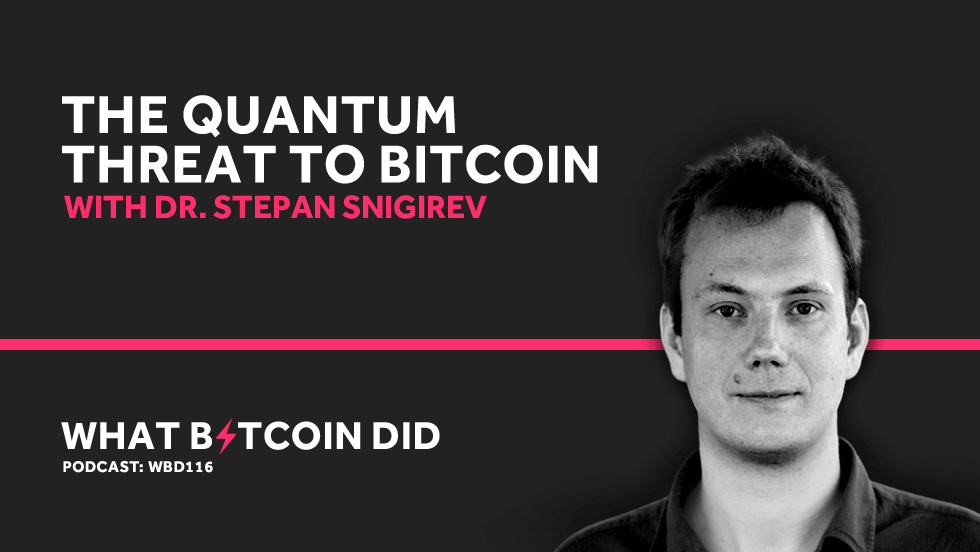 The Quantum Threat to Bitcoin with Quantum Physicist Dr. Stepan Snigirev     JUNE 11, 2019