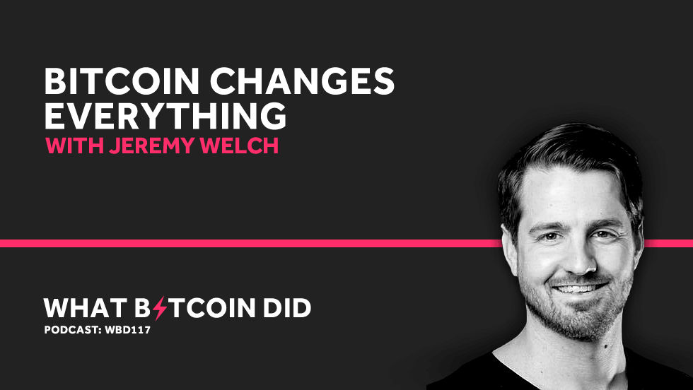 Jeremy Welch on Why Bitcoin Changes Everything     JUNE 14, 2019