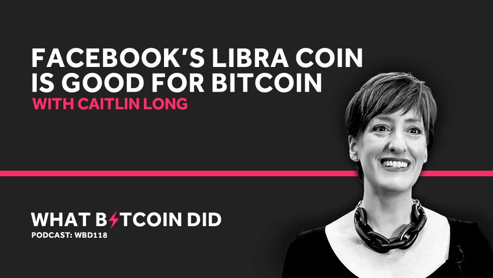 Caitlin Long on Why Facebook's Libra Coin is Good for Bitcoin     JUNE 18, 2019