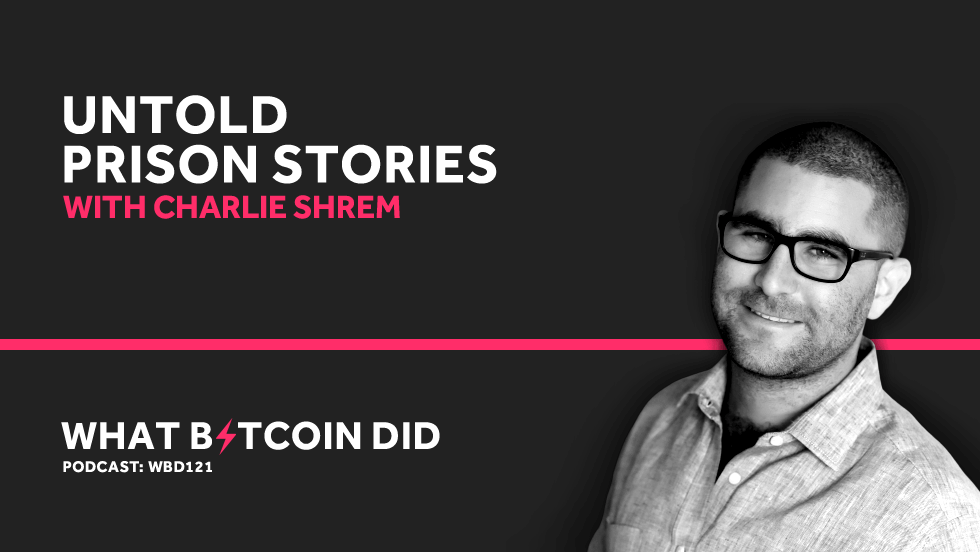 Charlie Shrem's Untold Prison Stories     JUNE 28, 2019