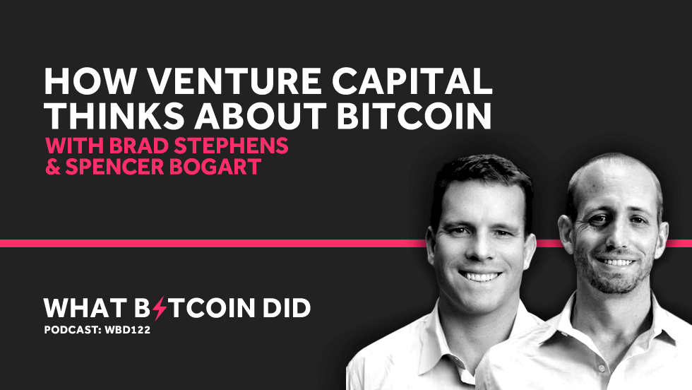 Brad Stephens & Spencer Bogart on How Venture Capital Thinks About Bitcoin Investing     JULY 2, 2019
