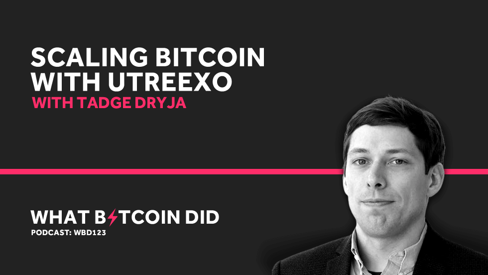 Tadge Dryja on Scaling Bitcoin With Utreexo     JULY 5, 2019