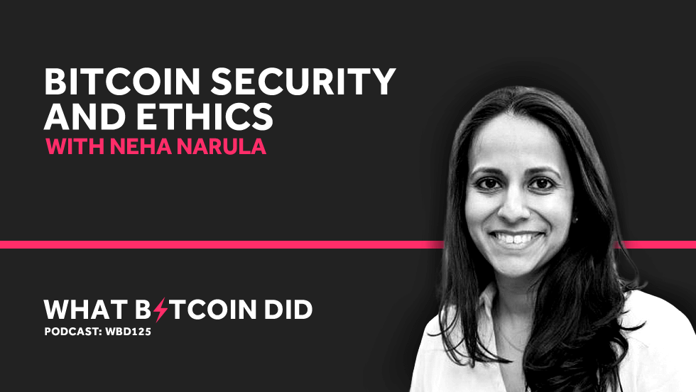 Bitcoin Security and Ethics with Neha Narula     JULY 12, 2019