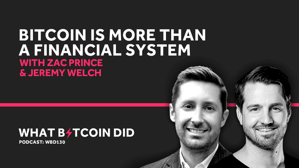 Bitcoin is More Than a Financial System with Zac Prince & Jeremy Welch     JULY 26, 2019