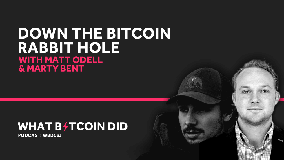 Down the Bitcoin Rabbit Hole with Matt Odell & Marty Bent     AUGUST 6, 2019
