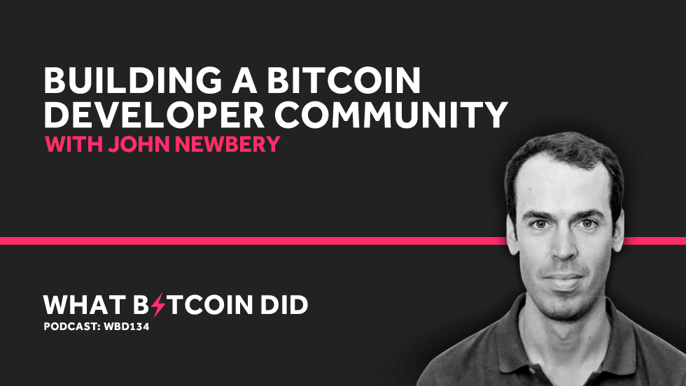 John Newbery on Building a Bitcoin Developer Communit   y    AUGUST 9, 2019