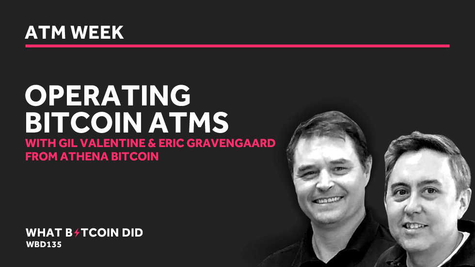 Operating Bitcoin ATMs with Gil Valentine & Eric Gravengaard from Athena Bitcoin    AUGUST 12, 2019