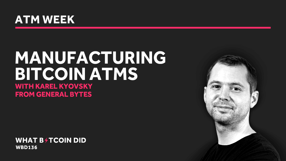 Karel Kyovsky on Manufacturing Bitcoin ATMs     AUGUST 13, 2019