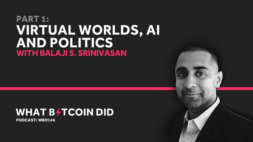 Balaji Srinivasan Part 1 - Virtual Worlds, AI and Politics     SEPTEMBER 10, 2019
