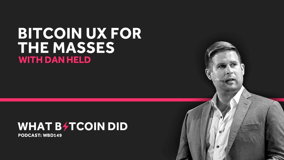 Dan Held on Bitcoin UX for the Masses     SEPTEMBER 20, 2019