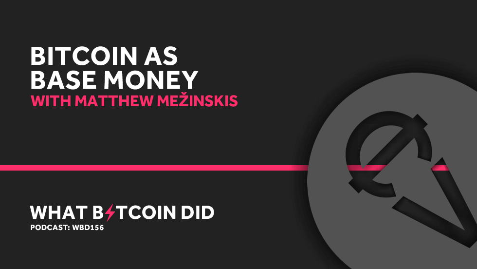 Matthew Mežinskis on Bitcoin as Base Money     OCTOBER 11, 2019