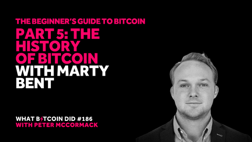 Part 5: The History of Bitcoin with Marty Bent