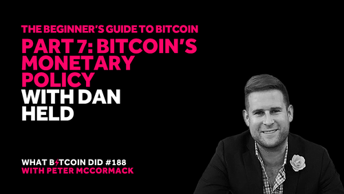 Part 7: Bitcoin's Monetary Policy with Dan Held