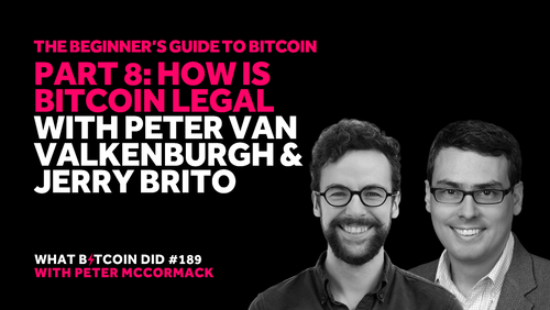 Part 8: How is Bitcoin Legal with Peter Van Valkenburgh & Jerry Brito