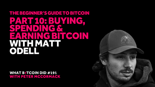 Part 10: Buying, Spending and Earning Bitcoin with Matt Odell