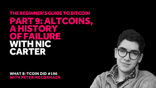 Part 9: Altcoins, A History of Failure with Nic Carter