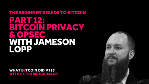 Part 12: Bitcoin Privacy & OpSec with Jameson Lopp