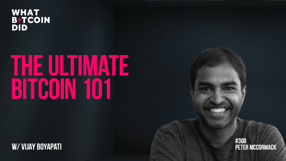 The Ultimate Bitcoin 101 with Vijay Boyapati