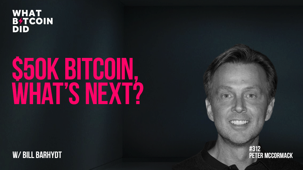 $50k Bitcoin, What's Next? With Bill Barhydt