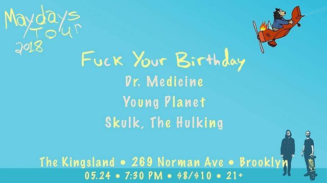 **updated info** Back at it again with the white...vans? *clears throat* May 24th, catch us at The Kingsland playing with some of our favorites on Fuck Your Birthday's Maydays Tour. Doors open at 7:30PM.
