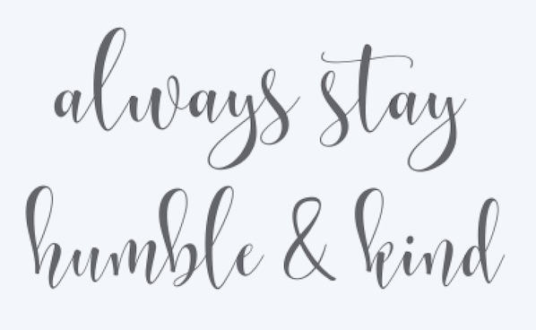 Copy of Always stay humble and kind