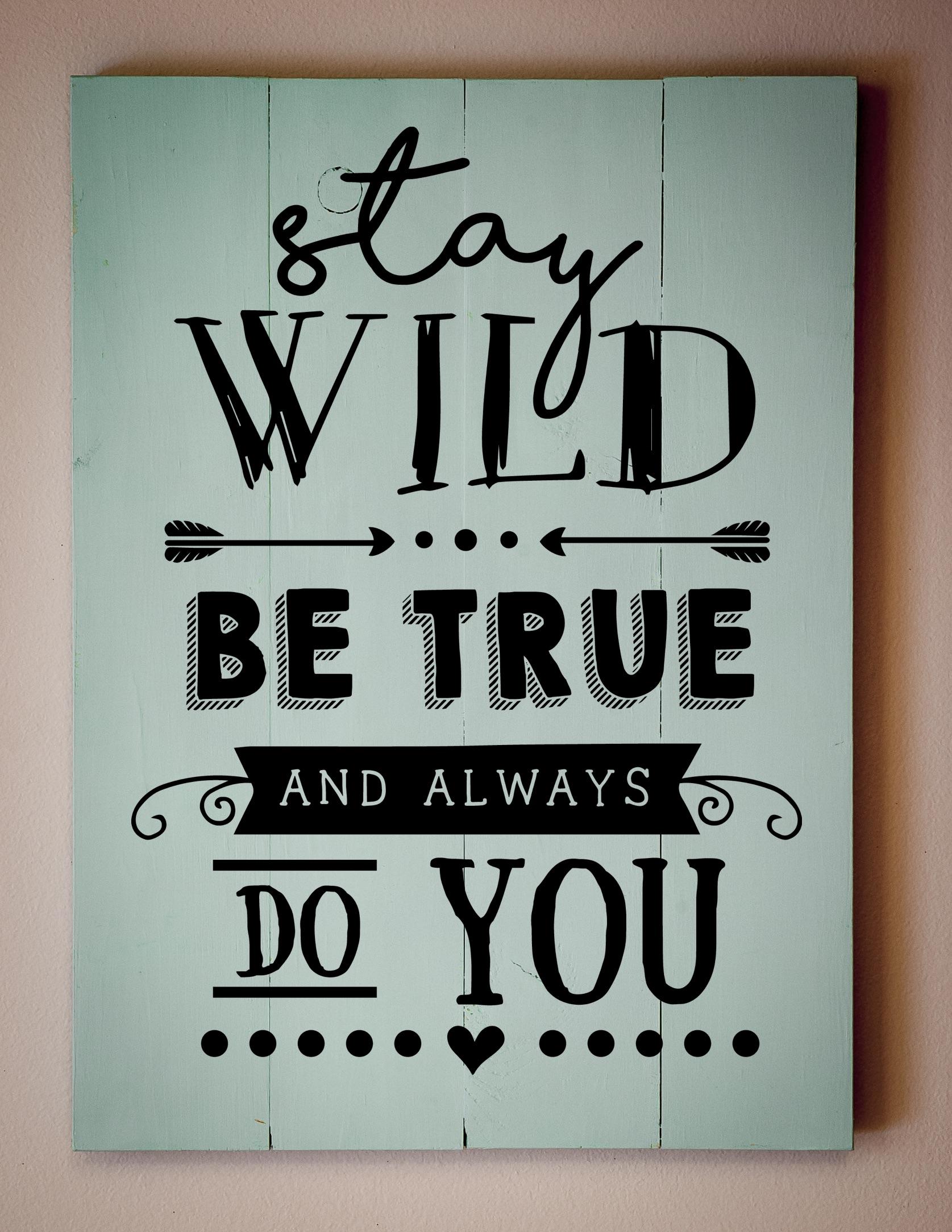 Copy of Stay wild be true..