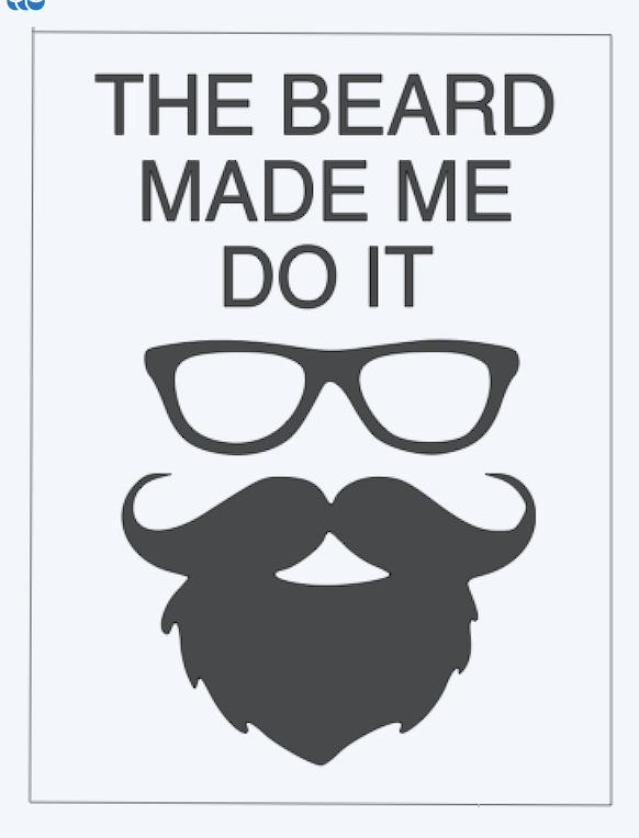 Copy of The beard made me do it
