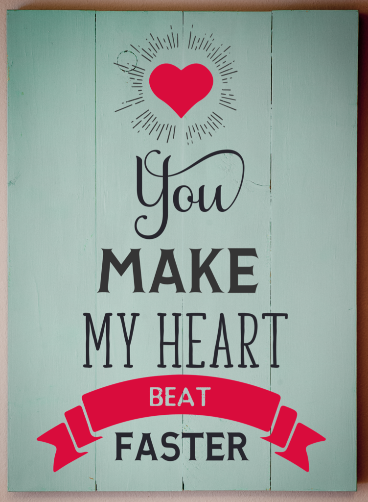 Copy of You make my heart beat faster