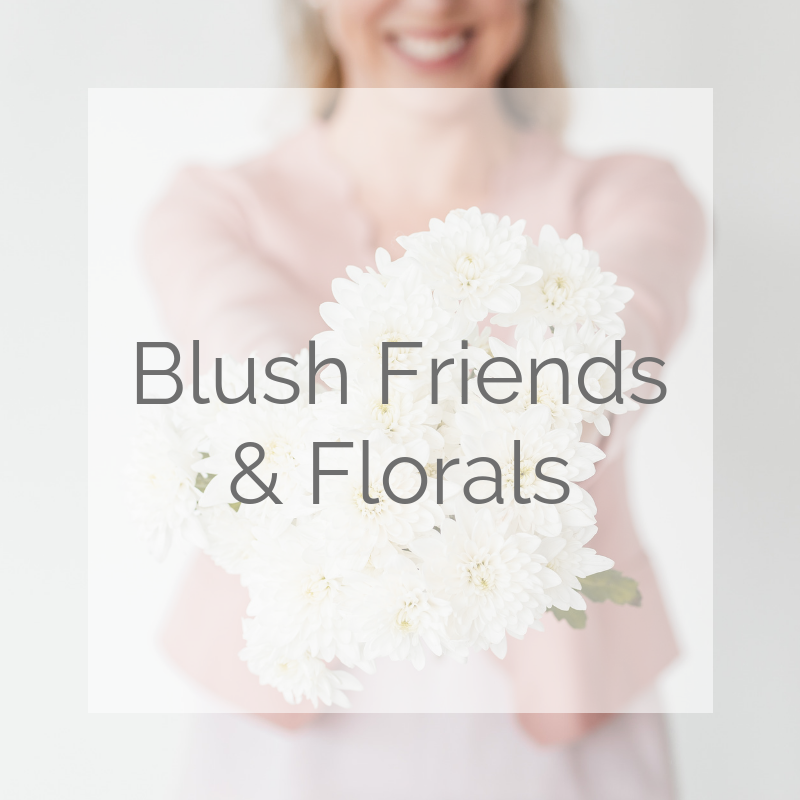 Blush Friends and Florals