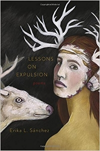 """ Lessons on Expulsion  marks the arrival of a vital new voice in American poetry. Erika L. Sánchez makes visible the violence striking down Mexican women living on the border and interrogates the historical and the familial origins of misogyny.  Her gaze is unflinching and feminist; it marvels and questions and testifies. $16"