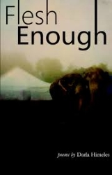 Flesh Enough  is the first chapbook from neighbor Darla Himeles. It is at once tender and fierce, full of longing, grief, and joy. $12