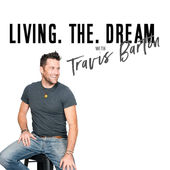 Living The Dream With Travis Barton  By Speaking To The Heart Podcast Network