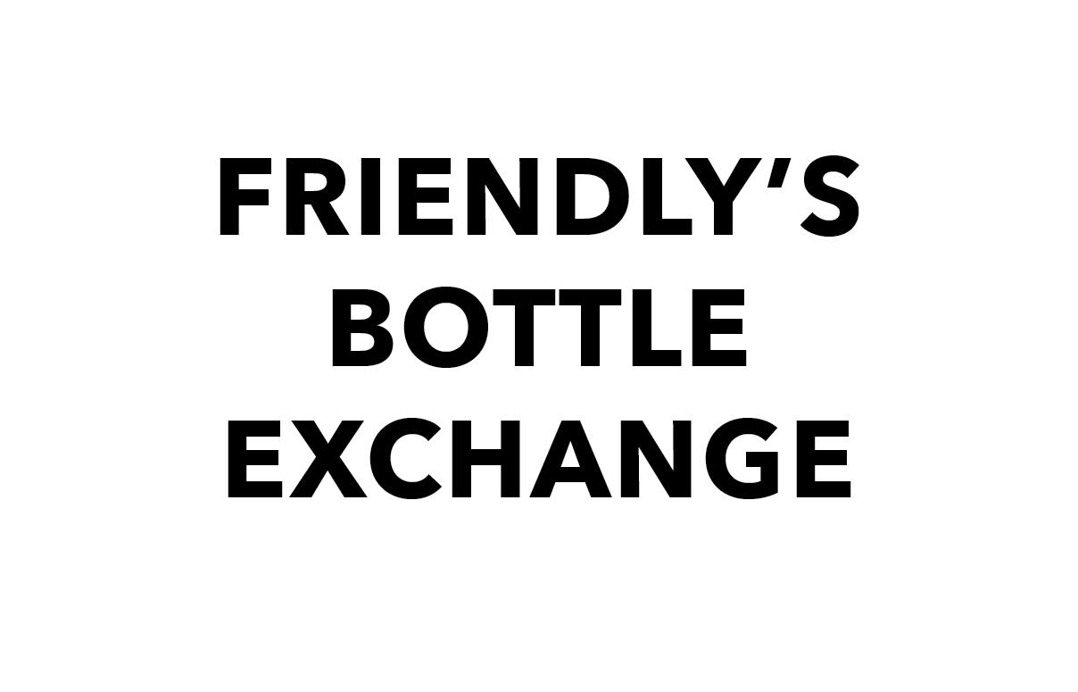Friendly's Bottle Exchange