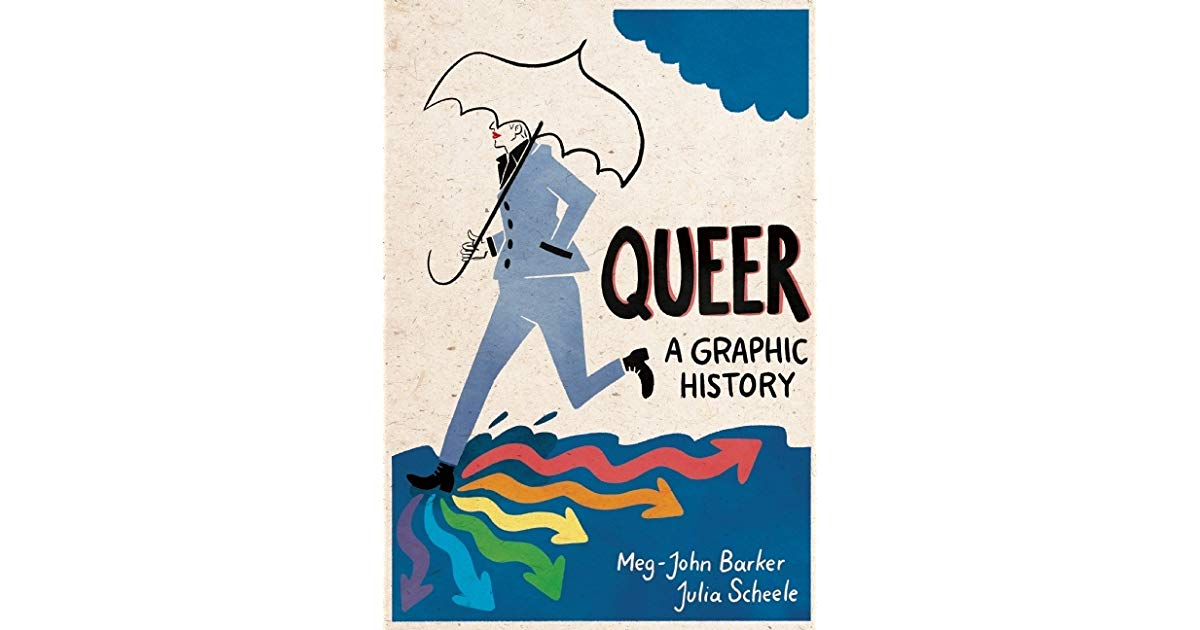 Queer: A Graphic History  by Dr. Meg-John Barker & Julia Scheele (Icon Books, 2016)