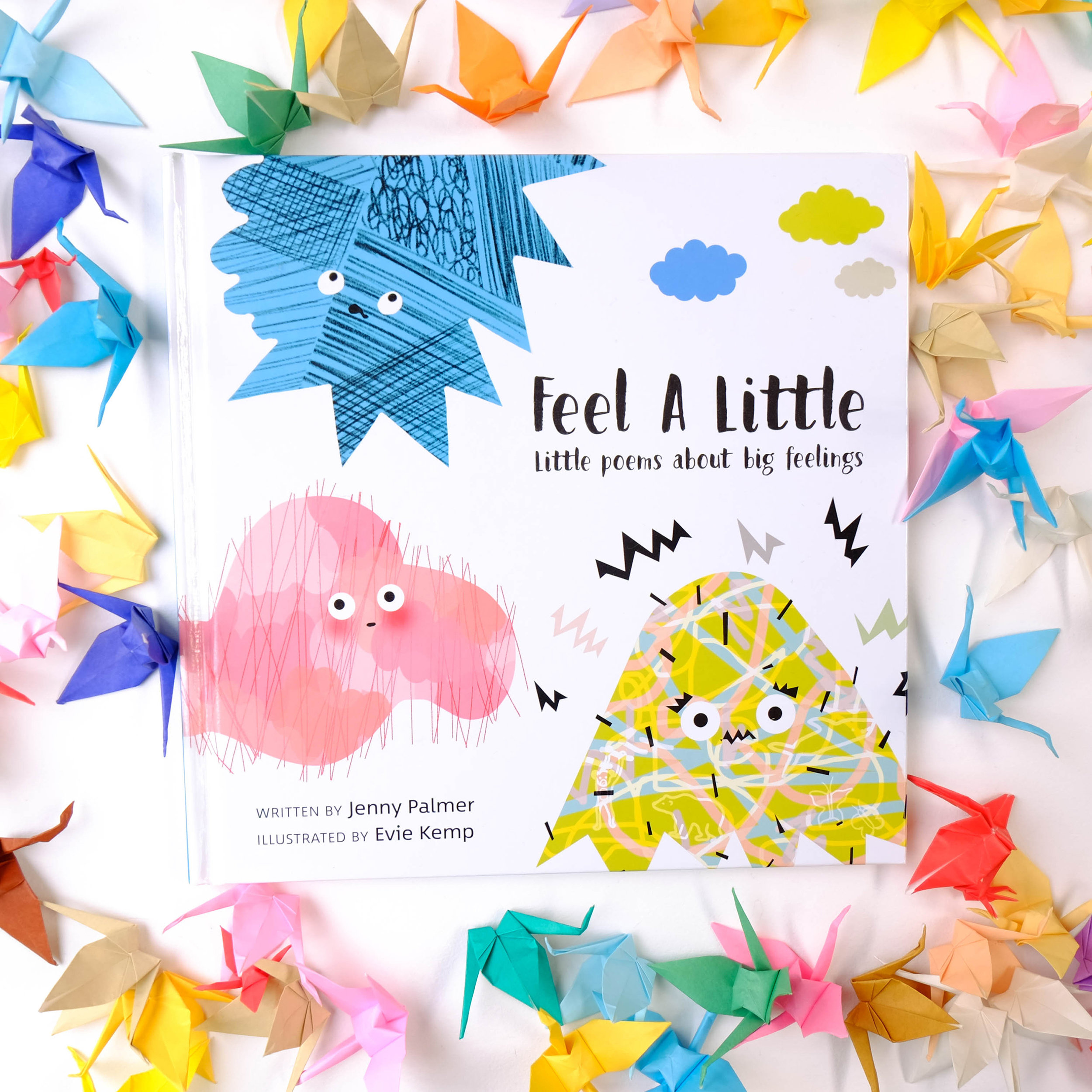 'Feel A Little' Book  Feel A Little is a best-selling, colourful, character-filled book about big feelings for little ones. Written by Jenny Palmer and illustrated by Evie Kemp.