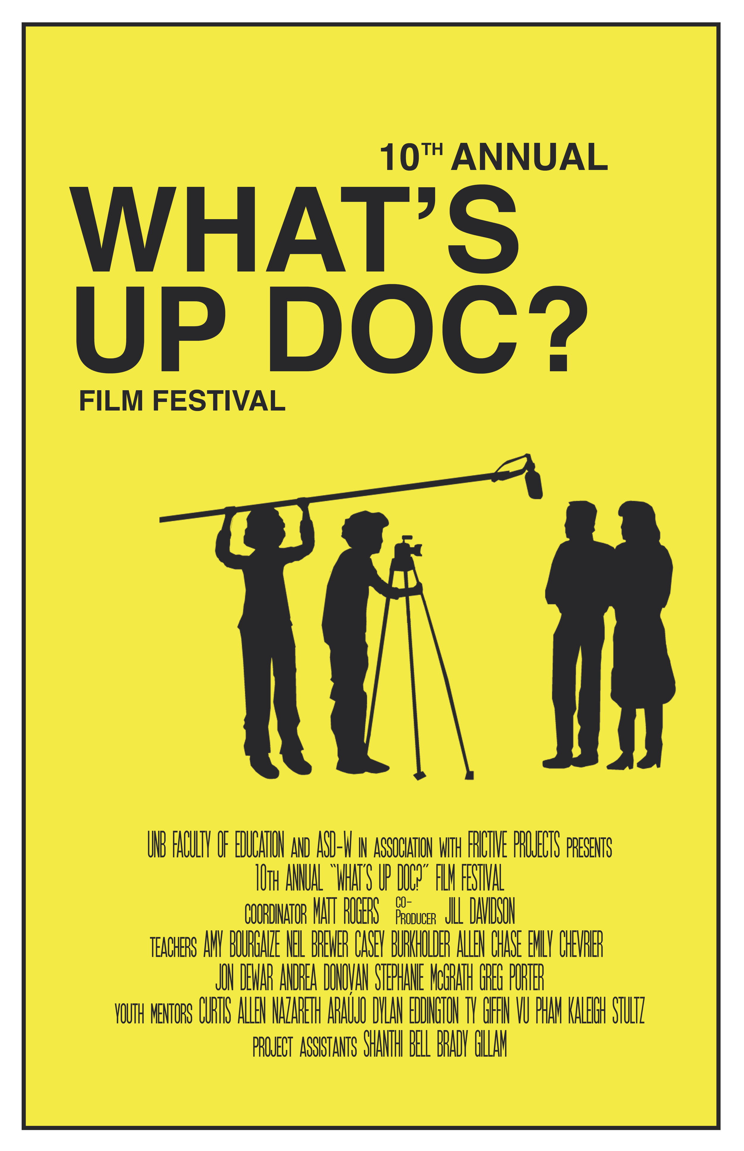 What's Up, Doc? - Coming up on its tenth edition, What's Up Doc? is a socially-conscious initiative pioneered by Frictive's Dr. Matt Rogers involving students from New Brunswick's Anglophone School District West high schools. What's Up Doc? is a program created to give students the tools and film making skills necessary to engage in participatory documentary film making. It aims to provide a platform to give a voice to a demographic whose voice often goes unheard in Atlantic Canada, and to allow them to voice their perspective while examining the social issues that affect their every day lives. To date there has been over forty youth-driven documentary films created, telling the stories that matter to them and illuminating the struggles faced by the youth of today.