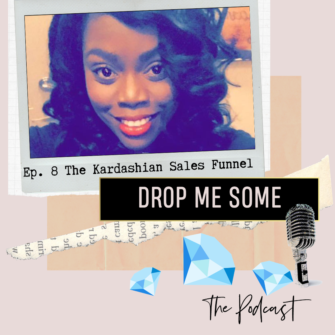 Listen to Episode 8: The Kardashian Sales Funnell on the PODCAST!