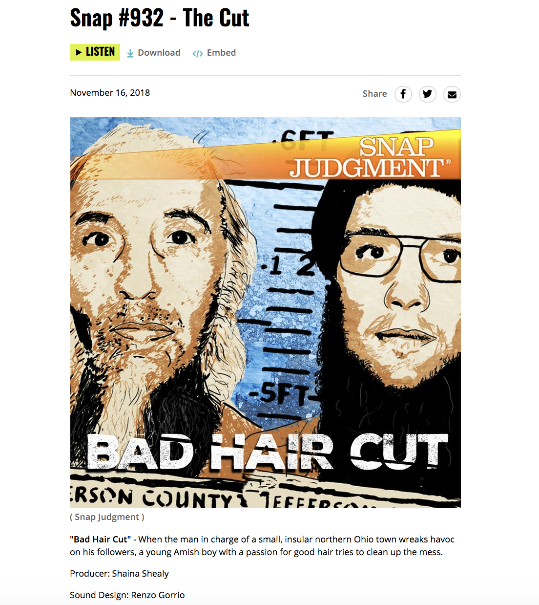 """Bad Hair Cut""  - When the man in charge of a small, insular northern Ohio town wreaks havoc on his followers, a young Amish boy with a passion for good hair tries to clean up the mess.  Producer: Shaina Shealy  Sound Design: Renzo Gorrio"