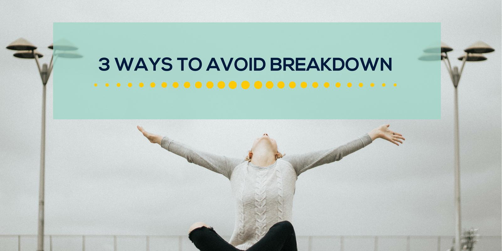 3 Ways to Avoid Breakdwon.png