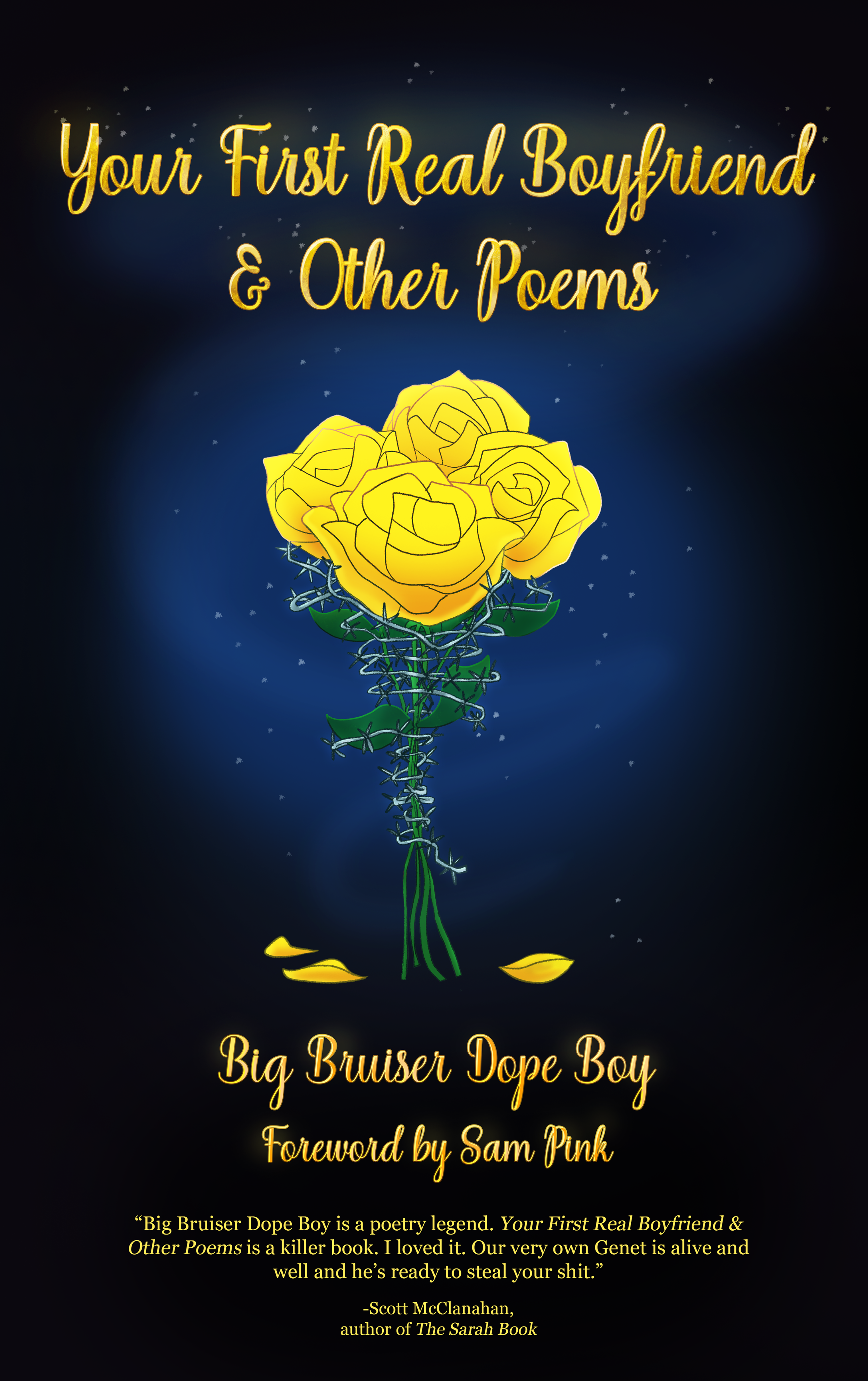 Big Bruiser Dope Boy - is a poetry legend. Your First Real Boyfriend & Other Poems is a killer book. I loved it. Our very own Genet is alive and well and he's ready to steal your shit.